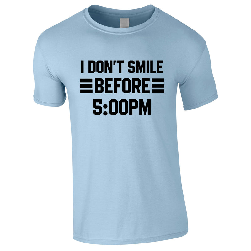 I Don't Smile Before 5PM Tee In Sky