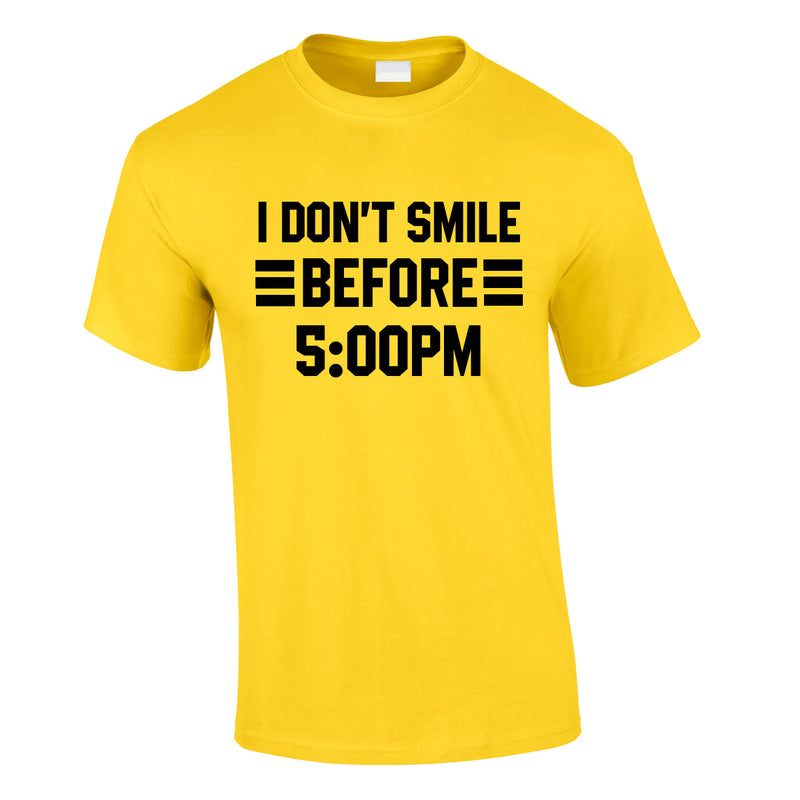 I Don't Smile Before 5PM Tee In Yellow