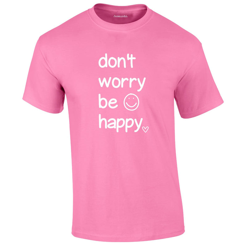 Don't Worry Be Happy Tee In Pink