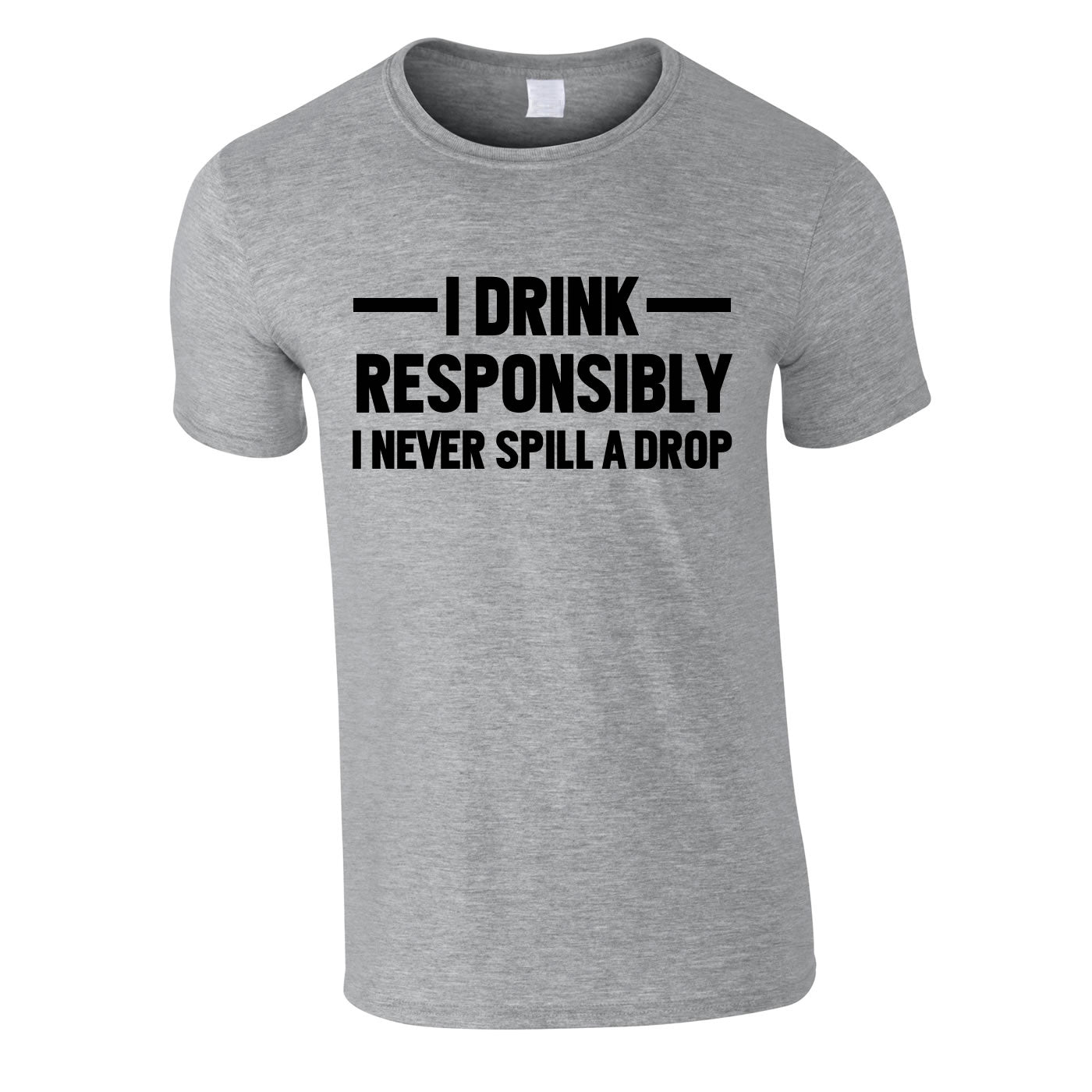 I Drink Responsibly I Never Spill A Drop T Shirt