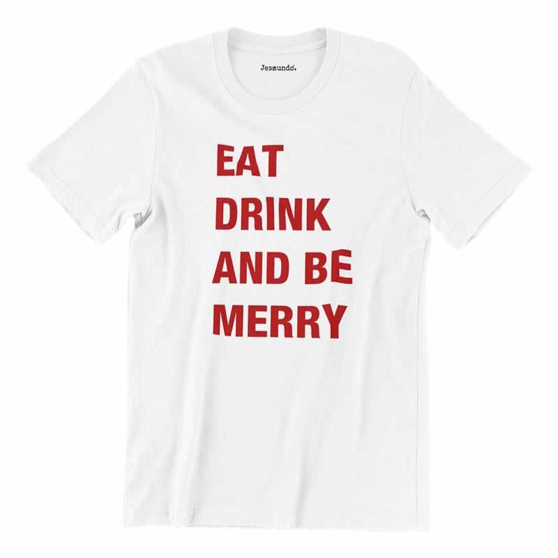 Eat Drink And Be Merry Tee