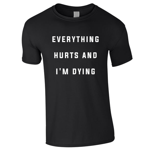 Everything Hurts And I'm Dying Tee In Black