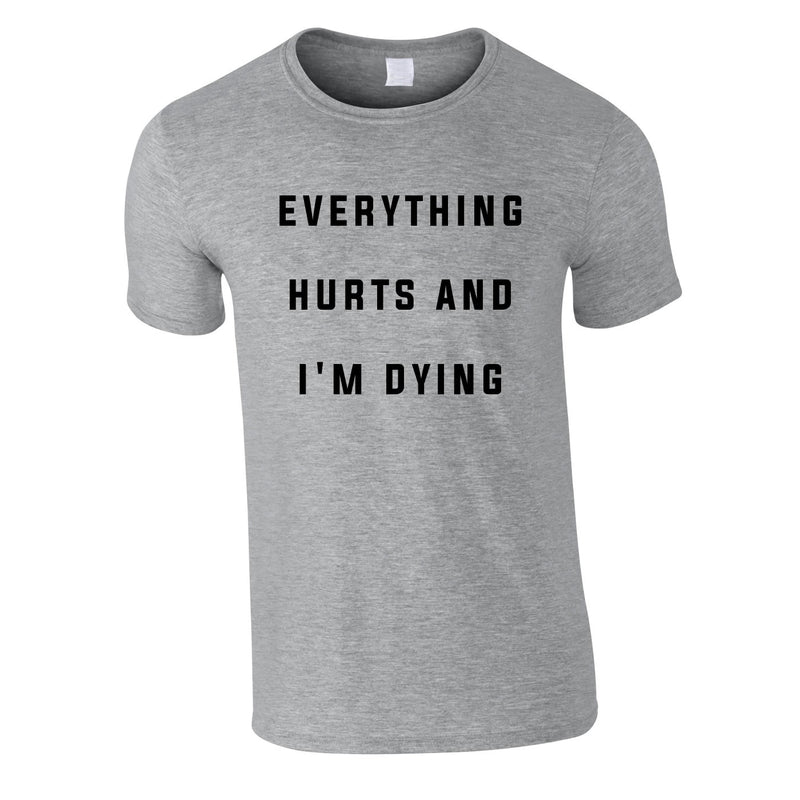 Everything Hurts And I'm Dying Tee In Grey