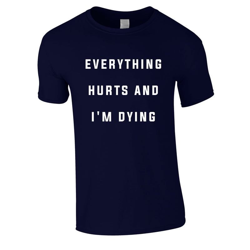 Everything Hurts And I'm Dying Tee In Navy