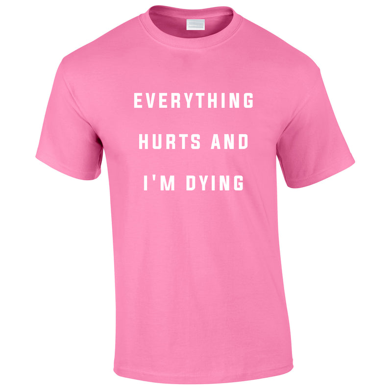 Everything Hurts And I'm Dying Tee In Pink