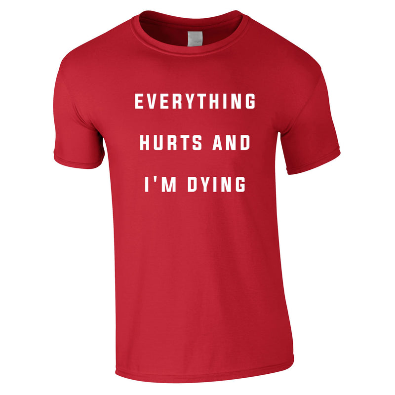 Everything Hurts And I'm Dying Tee In Red