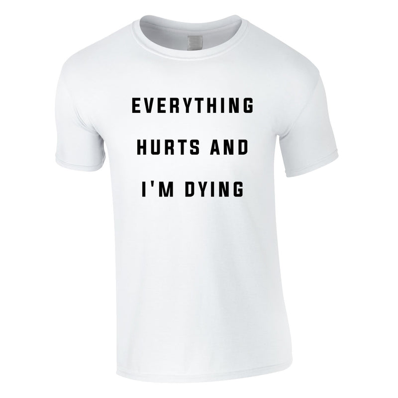 Everything Hurts And I'm Dying Tee In White