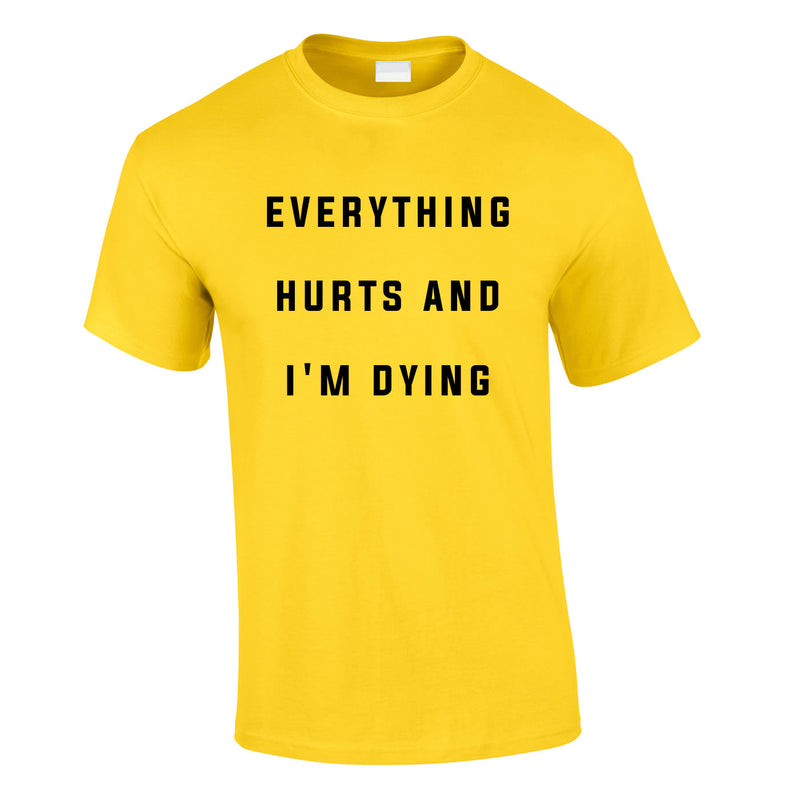 Everything Hurts And I'm Dying Tee In Yellow