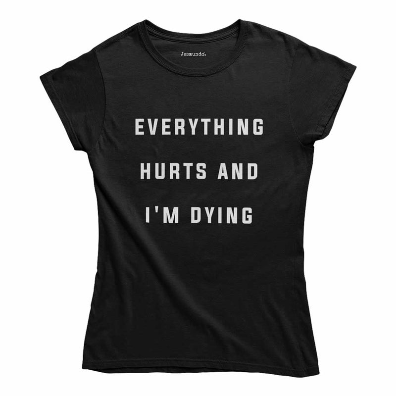 Everything Hurts And I'm Dying Women's T-Shirt