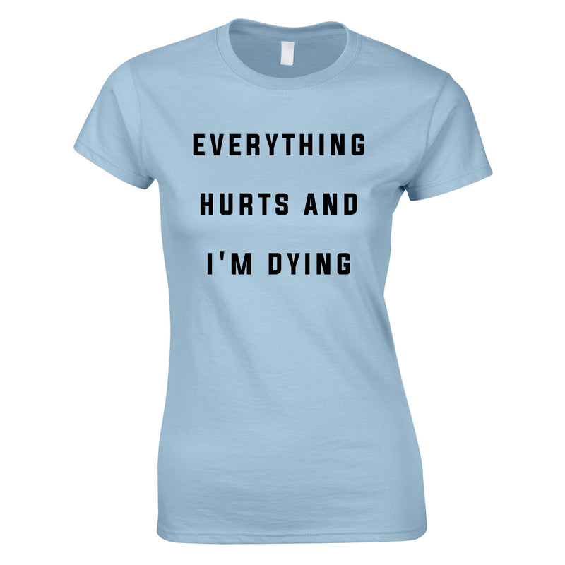 Everything Hurts And I'm Dying Women's Top In Sky