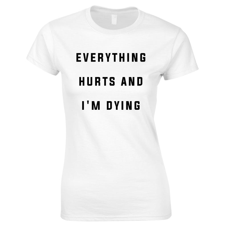 Everything Hurts And I'm Dying Women's Top In White