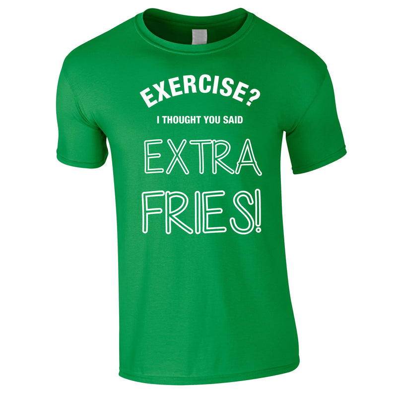 Exercise? I Thought You Said Extra Fries Tee In Green