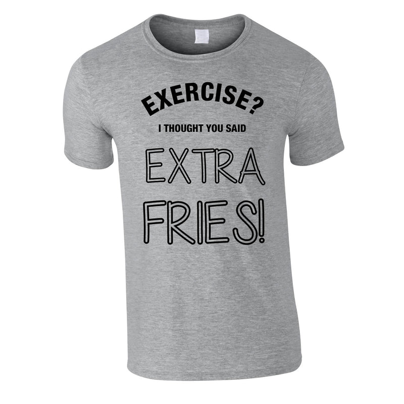 Exercise? I Thought You Said Extra Fries Tee In Grey