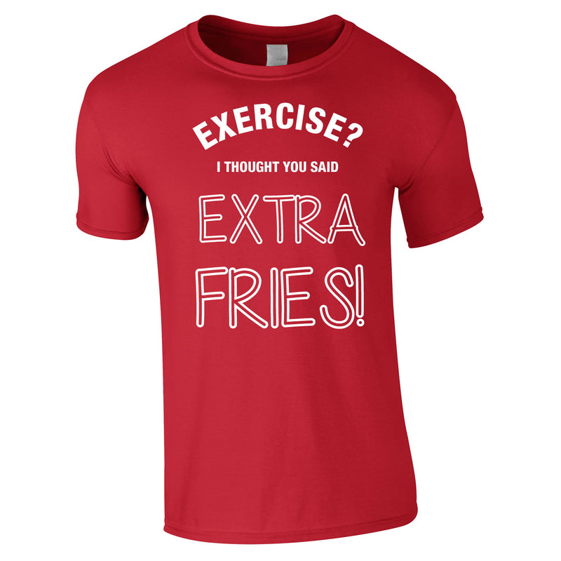 Exercise? I Thought You Said Extra Fries Tee In Red