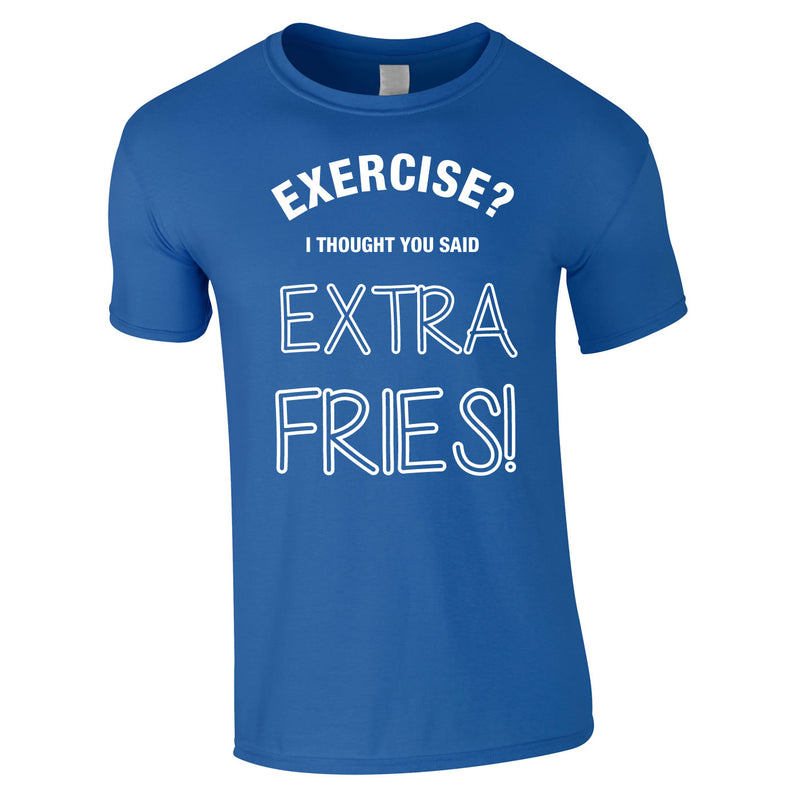 Exercise? I Thought You Said Extra Fries Tee In Royal