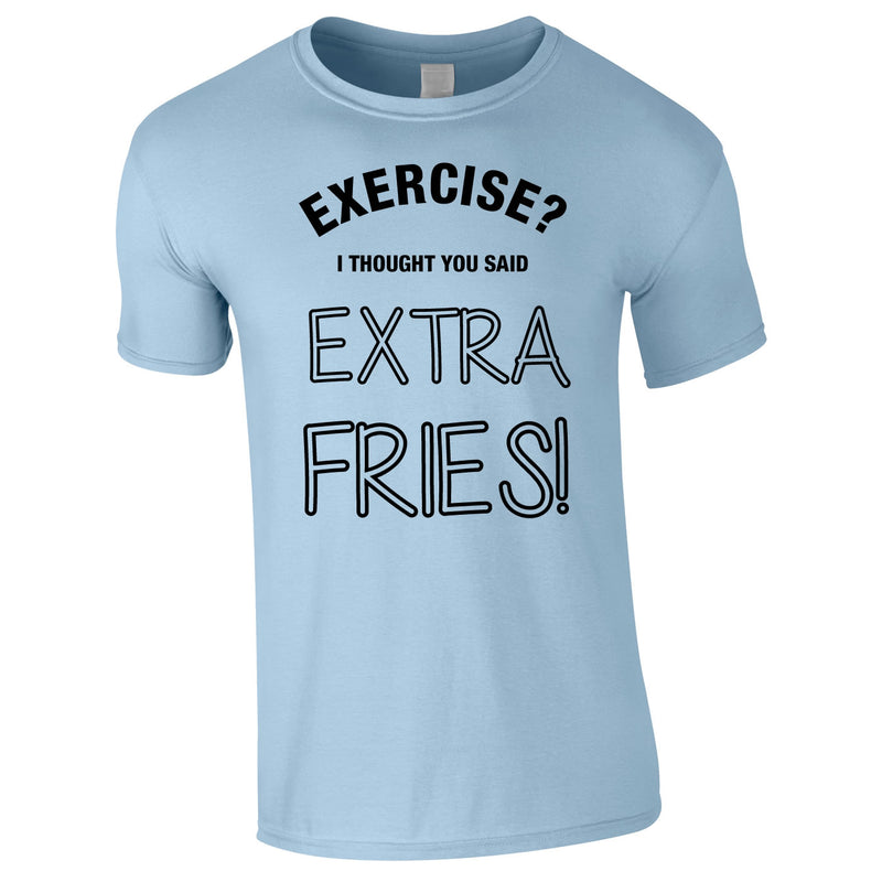 Exercise? I Thought You Said Extra Fries Tee In Sky