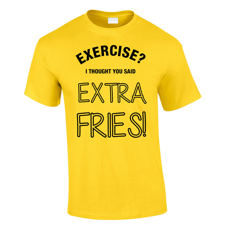 Exercise? I Thought You Said Extra Fries Tee In Yellow