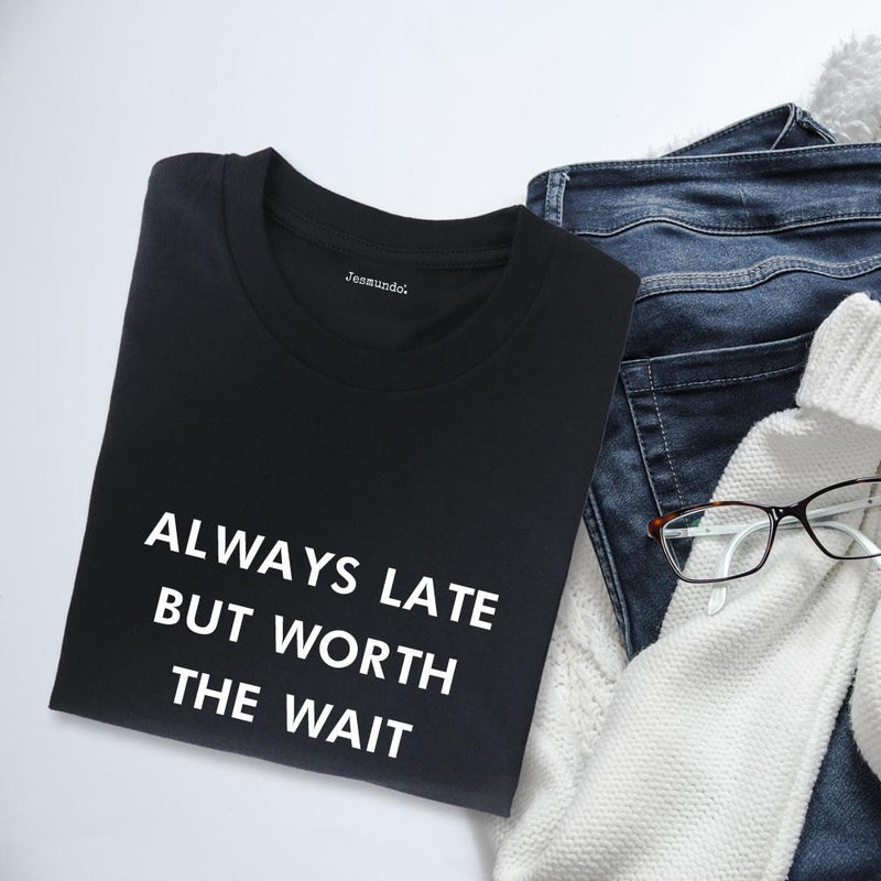 Always Late But Worth The Wait Women's Slogan Top