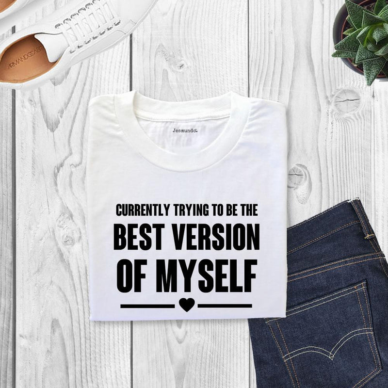 Currently Trying To Be The Best Version Of Myself Printed Slogan Top
