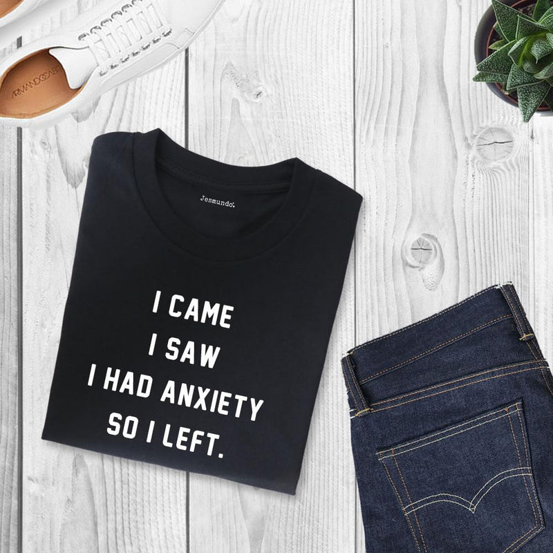 I Came I Saw I Had Anxiety T-Shirt