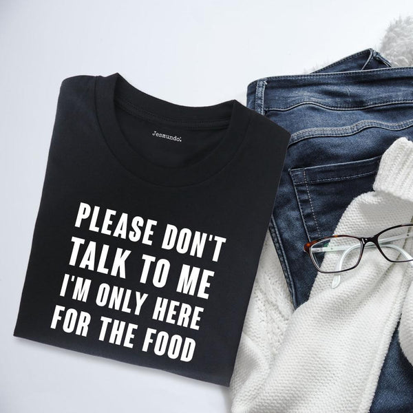 Please Don't Talk To Me I'm Only Here For The Food Funny Women's Top