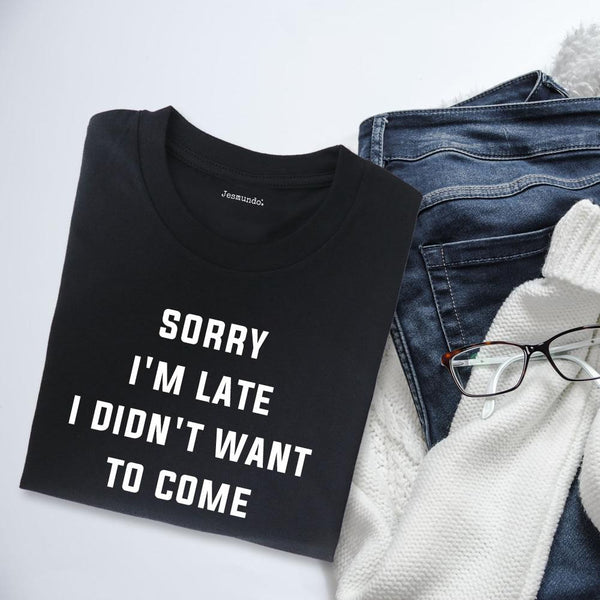 Sorry I'm Late I Didn't Want To Come Women's Slogan Top
