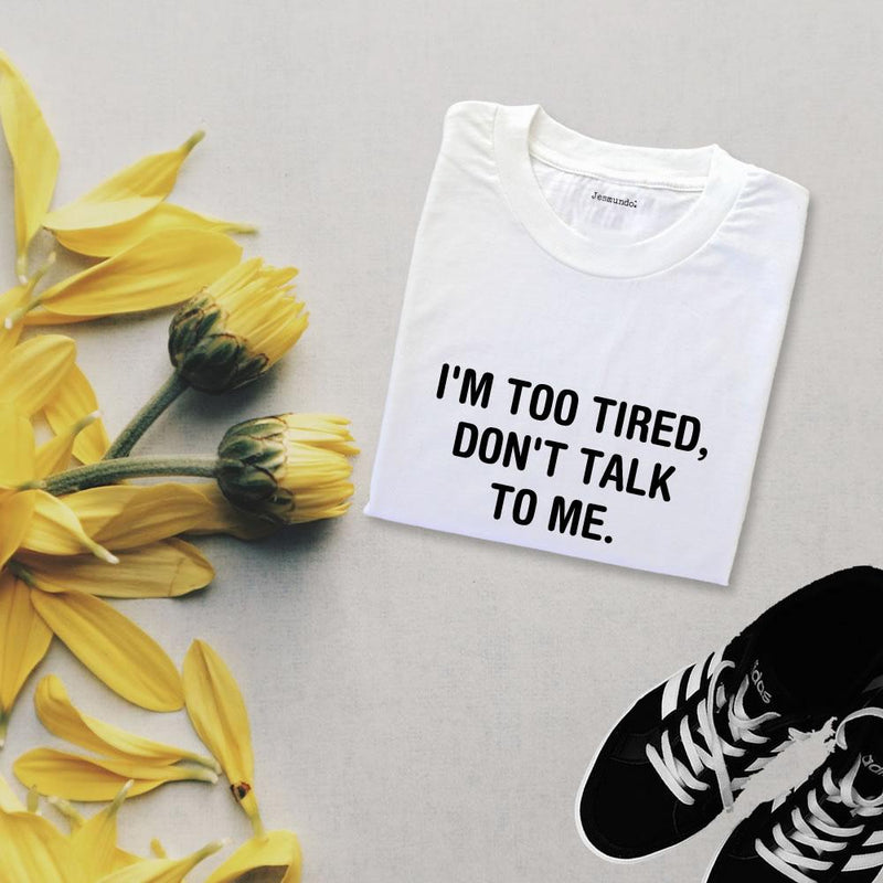 I'm Too Tired Don't Talk To Me Slogan Top