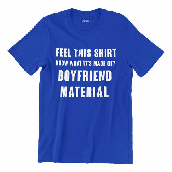 Feel This Shirt Know What It's Made Of Boyfriend Material T-Shirt