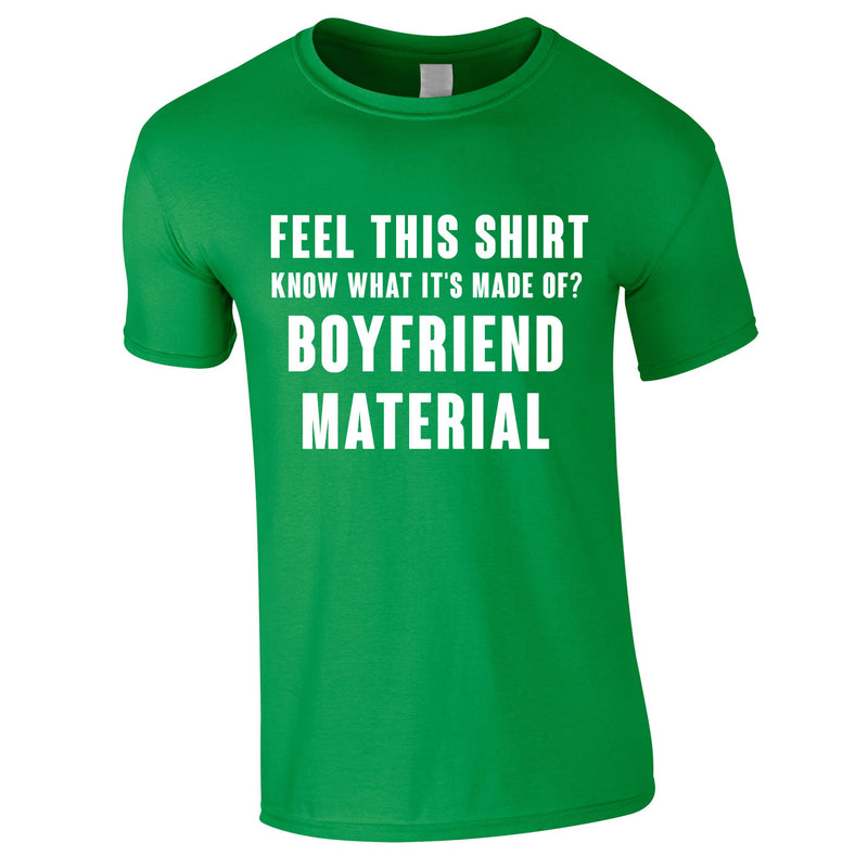 Feel This Shirt - Know What It's Made Of? Boyfriend Material Tee In Green
