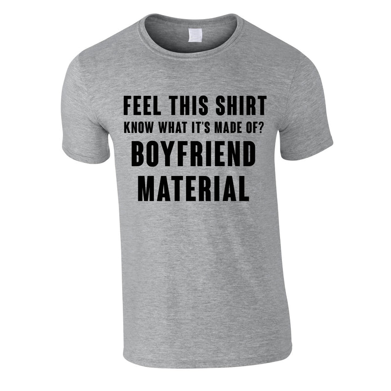 Feel This Shirt - Know What It's Made Of? Boyfriend Material Tee In Grey