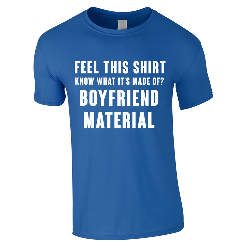 Feel This Shirt - Know What It's Made Of? Boyfriend Material Tee In Royal