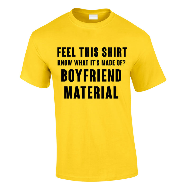 Feel This Shirt - Know What It's Made Of? Boyfriend Material Tee In Yellow