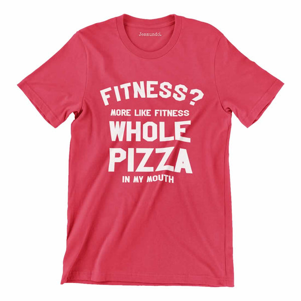Fitness More Like Fitness Whole Pizza In My Mouth T Shirt