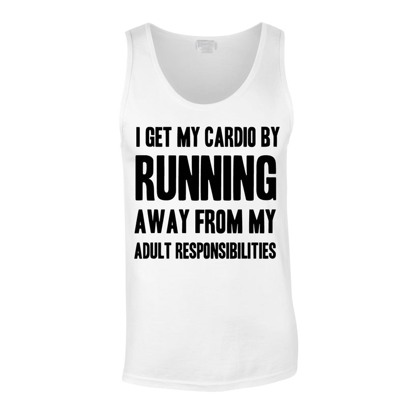 I Get My Cardio By Running Away From My Adult Responsibilities Vest In White