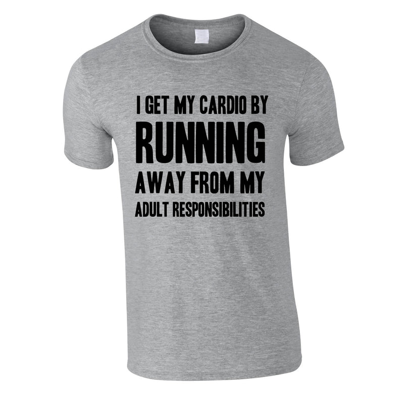 I Get My Cardio By Running Away From My Adult Responsibilities Tee In Grey