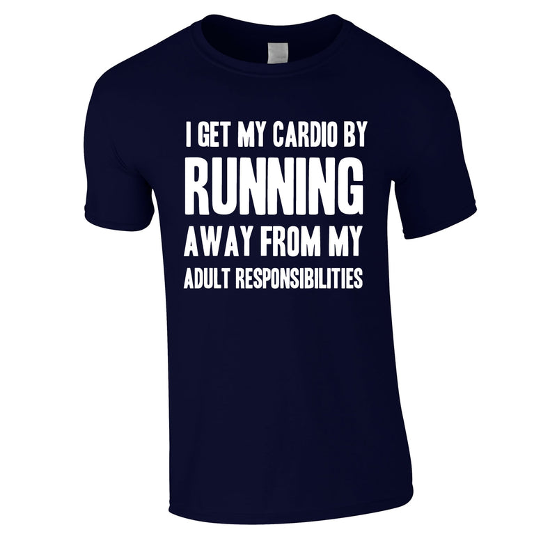I Get My Cardio By Running Away From My Adult Responsibilities Tee In Navy