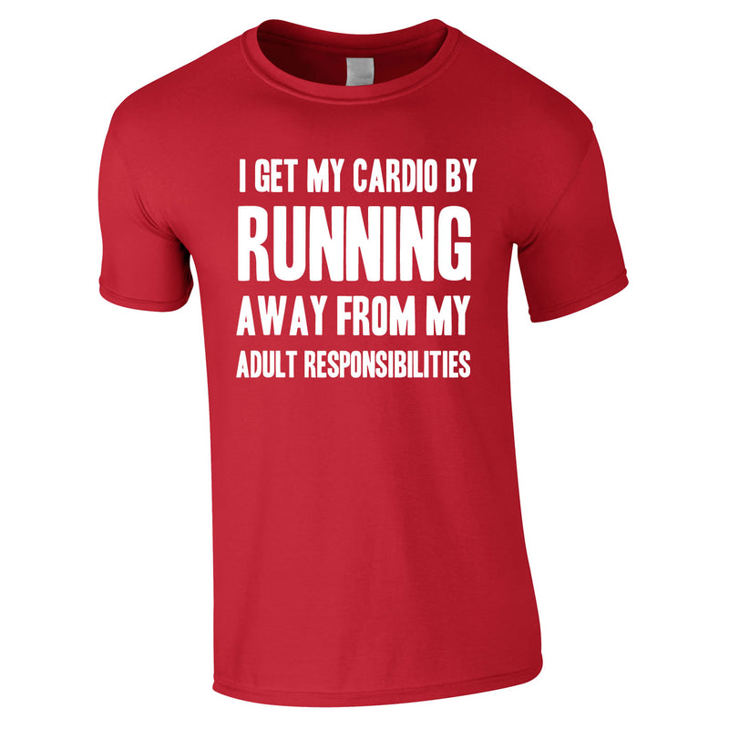 I Get My Cardio By Running Away From My Adult Responsibilities Tee In Red