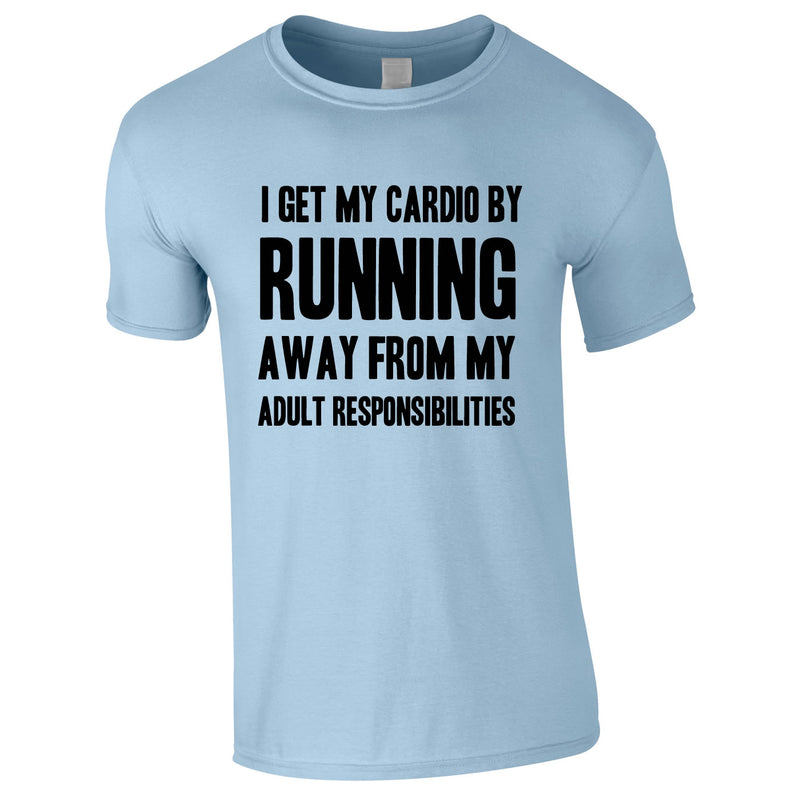 I Get My Cardio By Running Away From My Adult Responsibilities Tee In Sky