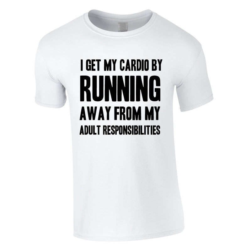 I Get My Cardio By Running Away From My Adult Responsibilities Tee In White