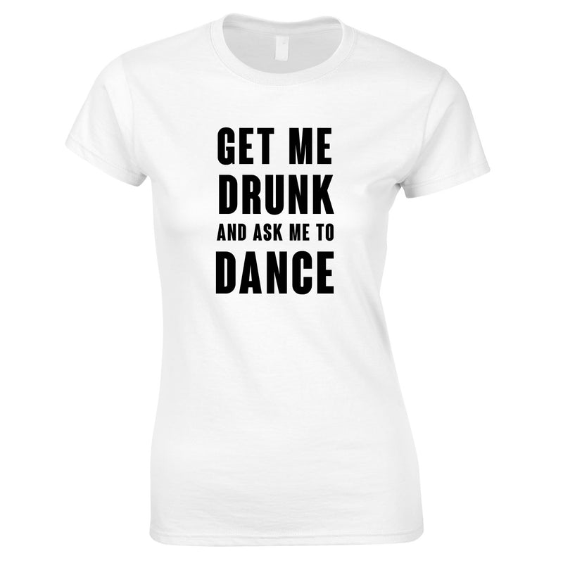 Get Me Drunk And Ask Me To Dance Top In White