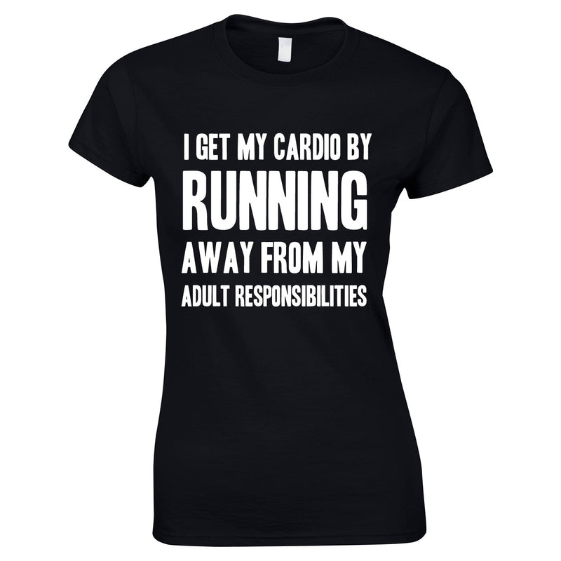 I Get My Cardio By Running Away From My Adult Responsibilities Ladies Top In Black