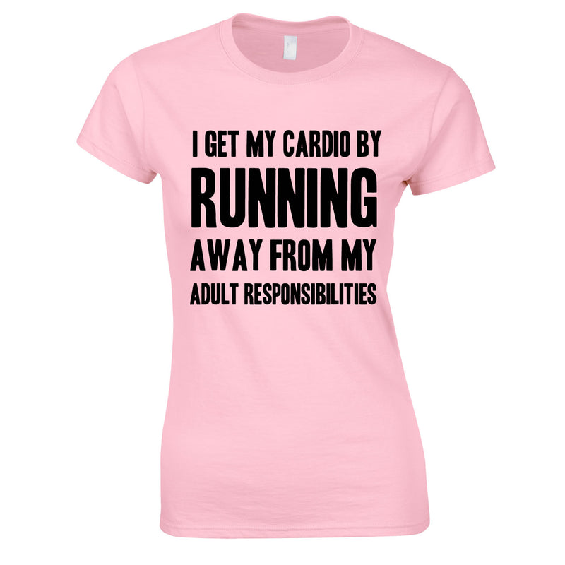 I Get My Cardio By Running Away From My Adult Responsibilities Ladies Top In Pink
