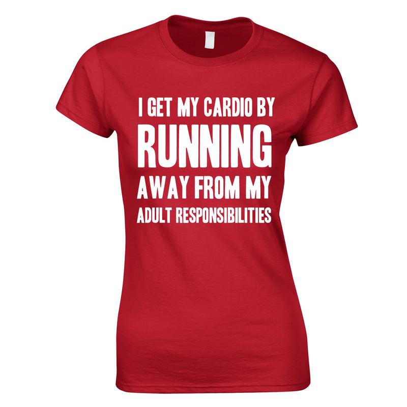 I Get My Cardio By Running Away From My Adult Responsibilities Ladies Top In Red