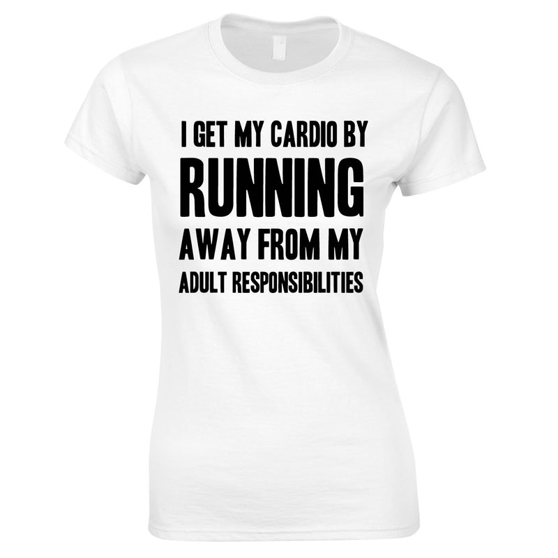 I Get My Cardio By Running Away From My Adult Responsibilities Ladies Top In White