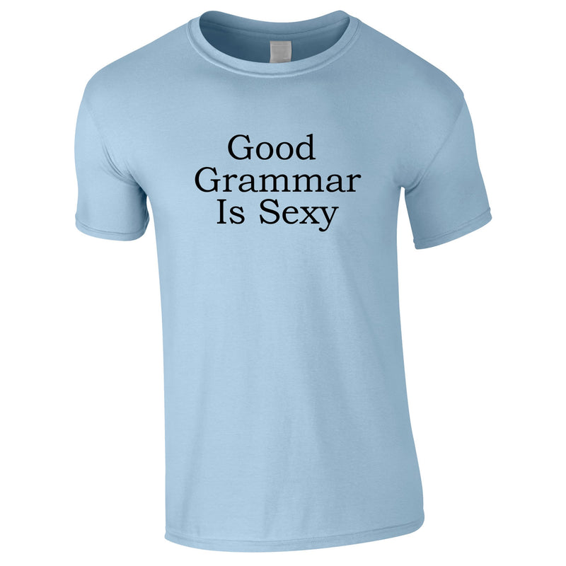 Good Grammar Is Sexy Tee In Sky