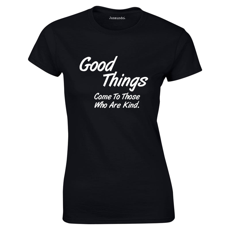 Good Things Come To Those Who Are Kind Ladies Top In Black