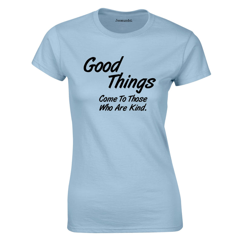 Good Things Come To Those Who Are Kind Ladies Top In Sky