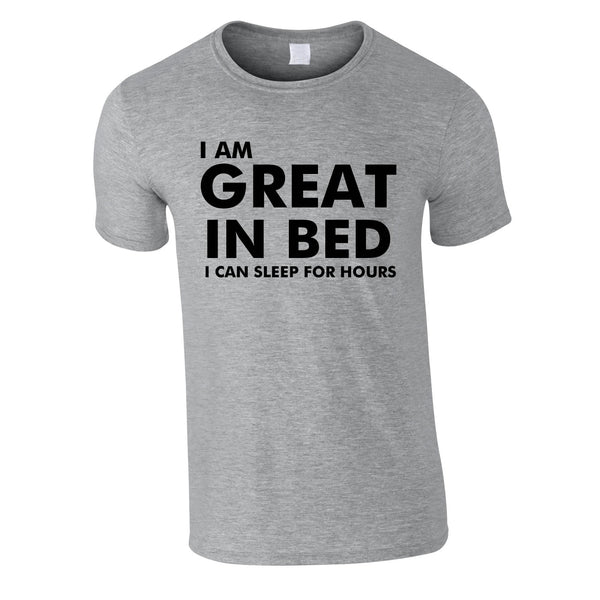 I Am Great In Bed I Can Sleep For Hours Tee In Grey