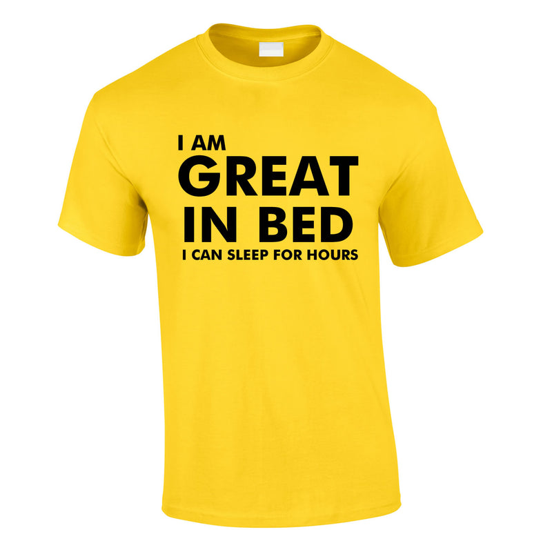 I Am Great In Bed I Can Sleep For Hours Tee In Yellow