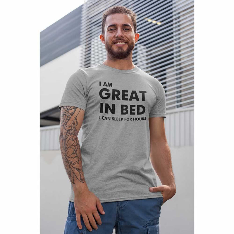 I Am Great In Bed I Can Sleep For Hours Tee